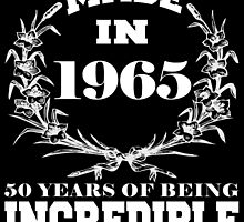 Made in 1965... 50 Years of being Incredible by fancytees