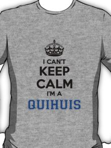 I cant keep calm Im a QUIHUIS T-Shirt