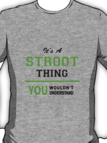It's a STROOT thing, you wouldn't understand !! T-Shirt