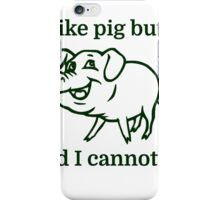 I like pig butts and I cannot lie iPhone Case/Skin
