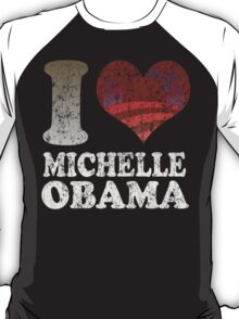 I love Michelle Obama t shirt T-Shirt