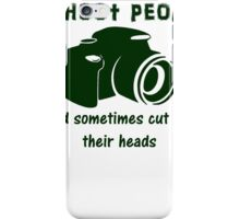 I shoot people and sometimes cut off their heads iPhone Case/Skin
