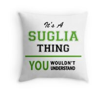 It's a SUGLIA thing, you wouldn't understand !! Throw Pillow