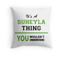 It's a SUHEYLA thing, you wouldn't understand !! Throw Pillow