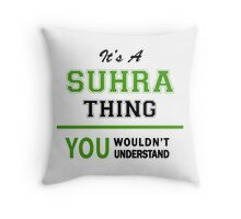 SUHEYLA,  thing,  you,  wouldn't,  understand, lifestyle,   Throw Pillow