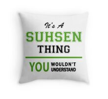 It's a SUHSEN thing, you wouldn't understand !! Throw Pillow