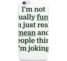 I'm not actually funny. I'm just really mean and p iPhone Case/Skin