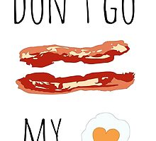 Don't Go Bacon My Heart by ambermallow