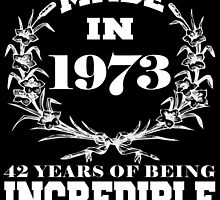 Made in 1973... 42 Years of being Incredible by fancytees