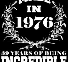 Made in 1976... 39 Years of being Incredible by fancytees
