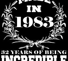 Made in 1983... 32 Years of being Incredible by fancytees
