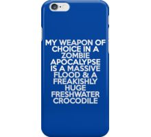 My weapon of choice in a Zombie Apocalypse is a massive flood & a freakishly huge freshwater crocodile iPhone Case/Skin