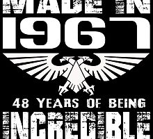Made in 1967... 48 Years of being Incredible by fancytees