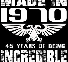 Made in 1970... 45 Years of being Incredible by fancytees