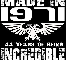 Made in 1971... 44 Years of being Incredible by fancytees
