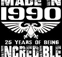 Made in 1990... 25 Years of being Incredible by fancytees