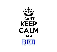 I cant keep calm Im a RED Photographic Print