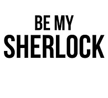 Be My Sherlock by gr8designs4u