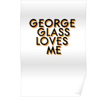 George Glass Loves Me Poster