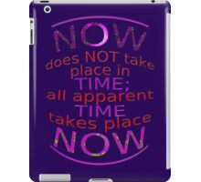 ALL Time Takes Place NOW iPad Case/Skin