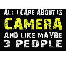 All I Care about is CAMERA and like maybe 3 people - T-shirts & Hoodies Photographic Print