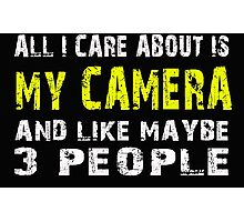 All I Care about is MY CAMERA and like maybe 3 people - T-shirts & Hoodies Photographic Print