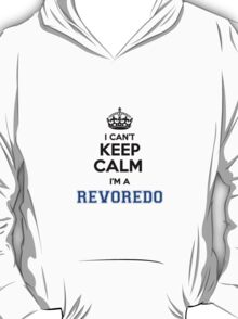 I cant keep calm Im a REVOREDO T-Shirt