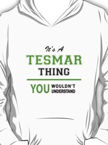 It's a TESMAR thing, you wouldn't understand !! T-Shirt