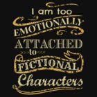 I am too emotionally attached to fictional characters by FandomizedRose