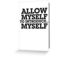 Allow myself to introduce... myself Greeting Card