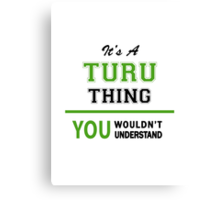 It's a TURU thing, you wouldn't understand !! Canvas Print