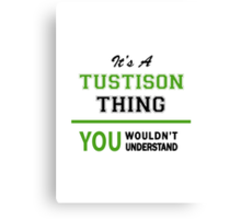 It's a TUSTISON thing, you wouldn't understand !! Canvas Print