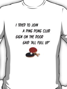 I Tried To Join A Ping Pong Club T-Shirt