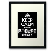 Keep Calm and Let Robert Handle It Framed Print