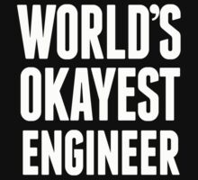 World's Okayest Engineer - T Shirts & Hoodies by awesomearts