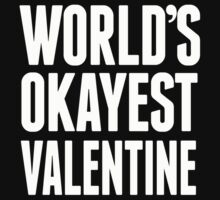 World's Okayest Valentine - T Shirts & Hoodies by awesomearts