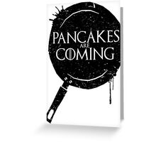 Pancakes Are Coming- Black Version- Game Of Thrones T-Shirt Design Greeting Card