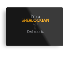 Deal with it: Sherlock Holmes Metal Print