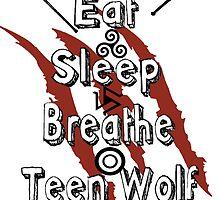Eat Sleep Breathe Teen Wolf by jordams124