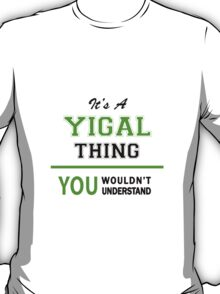 It's a YIGAL thing, you wouldn't understand !! T-Shirt