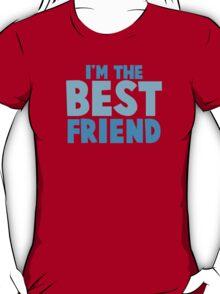 I'm the BEST FRIEND in blue T-Shirt