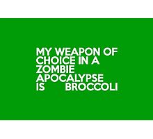My weapon of choice in a Zombie Apocalypse is broccoli Photographic Print