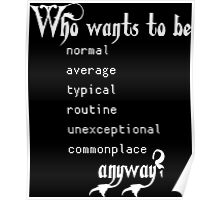 Who wants to be normal anyway? Poster
