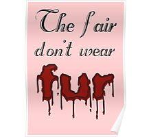 The fair don't wear fur Poster