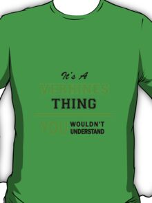 It's a VERHINES thing, you wouldn't understand !! T-Shirt