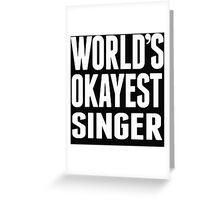 World's Okayest Singer - T Shirts & Hoodies Greeting Card