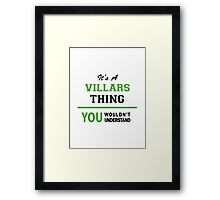 It's a VILLARS thing, you wouldn't understand !! Framed Print