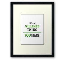 It's a VILLINES thing, you wouldn't understand !! Framed Print