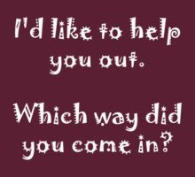 I'd like to help you out. Which way did you come in? White Lettering by Lisa Jones Caldwell
