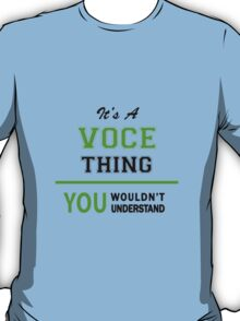 It's a VOCE thing, you wouldn't understand !! T-Shirt